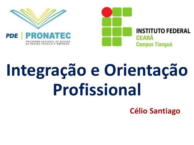 Integração e Orientação  Profissional  Célio Santiago