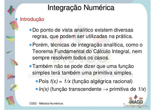 CI202 - Métodos Numéricos 1 Introdução Do ponto de vista analítico existem diversas regras, que podem ser utilizadas na pr...