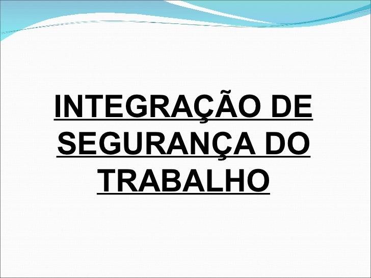 INTEGRAÇÃO DE SEGURANÇA DO TRABALHO