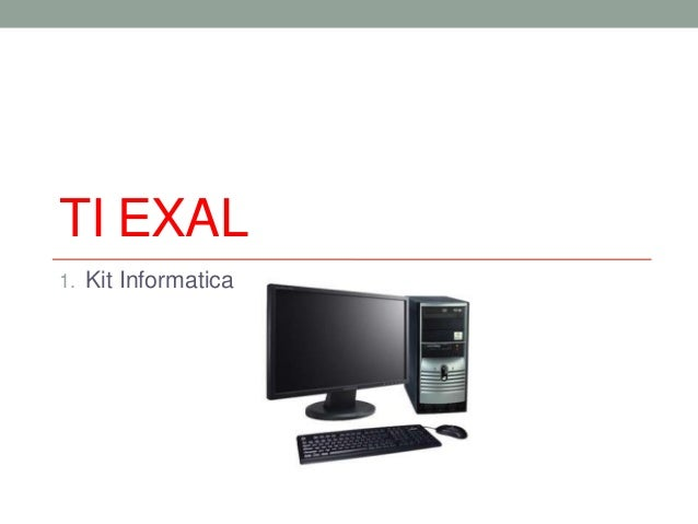 TI EXAL 1. Kit Informatica