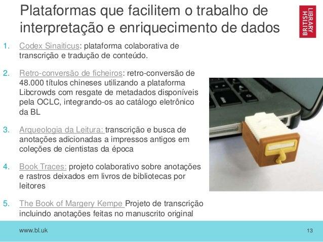www.bl.uk 13 Plataformas que facilitem o trabalho de interpretação e enriquecimento de dados 1. Codex Sinaiticus: platafor...
