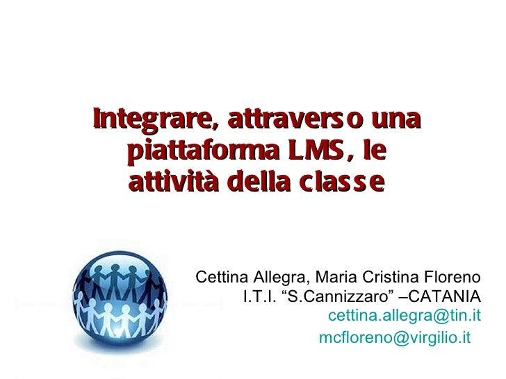 """Integrare, attraverso una piattaforma LMS, le attività della classe Cettina Allegra, Maria Cristina Floreno I.T.I. """"S.Cann..."""
