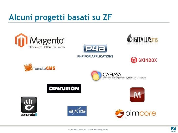 Alcuni progetti basati su ZF                © All rights reserved. Zend Technologies, Inc.