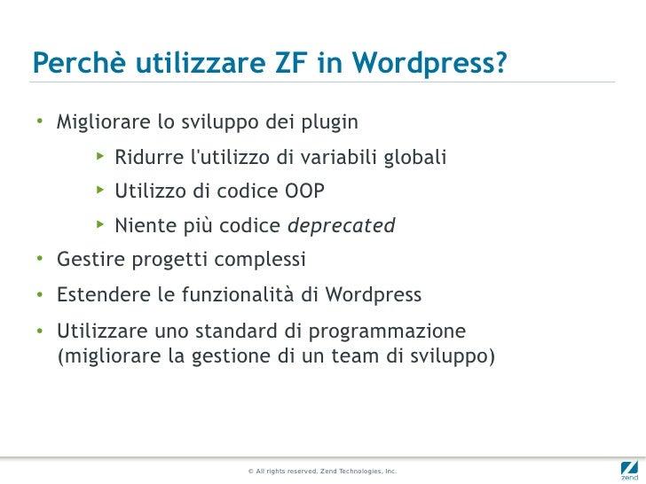 Perchè utilizzare ZF in Wordpress?●    Migliorare lo sviluppo dei plugin        ▶   Ridurre lutilizzo di variabili globali...