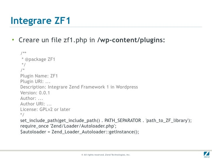Integrare ZF1●    Creare un file zf1.php in /wp-content/plugins:    /**     * @package ZF1     */    /*    Plugin Name: ZF...
