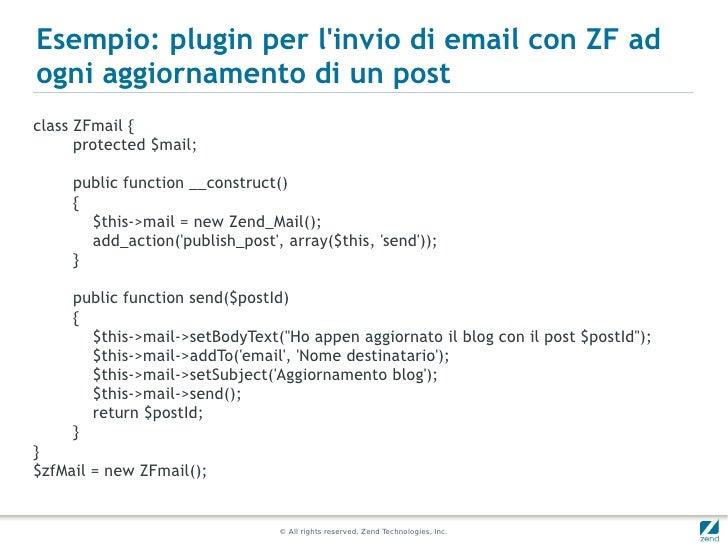Esempio: plugin per linvio di email con ZF adogni aggiornamento di un postclass ZFmail {      protected $mail;     public ...