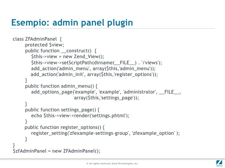 Esempio: admin panel pluginclass ZFAdminPanel {      protected $view;      public function __construct() {        $this->v...