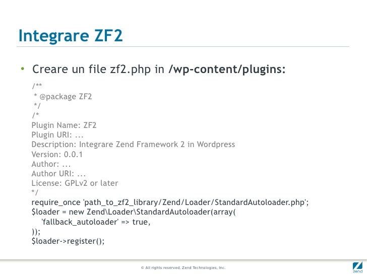 Integrare ZF2●    Creare un file zf2.php in /wp-content/plugins:    /**     * @package ZF2     */    /*    Plugin Name: ZF...