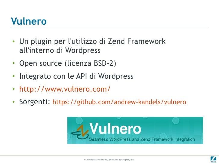 Vulnero●    Un plugin per lutilizzo di Zend Framework    allinterno di Wordpress●    Open source (licenza BSD-2)●    Integ...