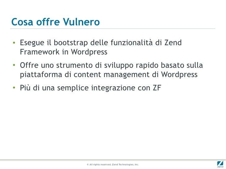 Cosa offre Vulnero●    Esegue il bootstrap delle funzionalità di Zend    Framework in Wordpress●    Offre uno strumento di...