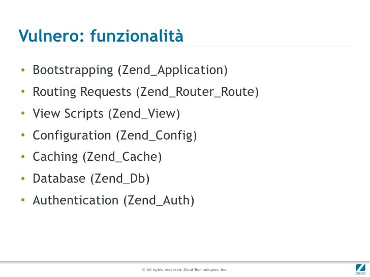 Vulnero: funzionalità●    Bootstrapping (Zend_Application)●    Routing Requests (Zend_Router_Route)●    View Scripts (Zend...
