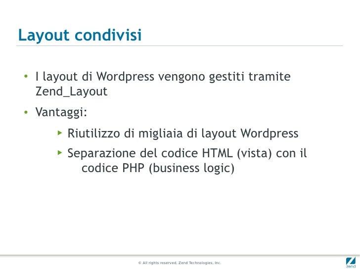 Layout condivisi●   I layout di Wordpress vengono gestiti tramite    Zend_Layout●   Vantaggi:       ▶   Riutilizzo di migl...