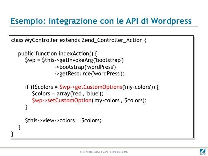 Esempio: integrazione con le API di Wordpressclass MyController extends Zend_Controller_Action {{ class MyController exten...