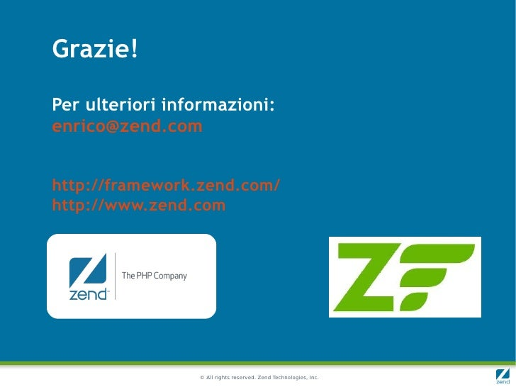 Grazie!Per ulteriori informazioni:enrico@zend.comhttp://framework.zend.com/http://www.zend.com                 © All right...