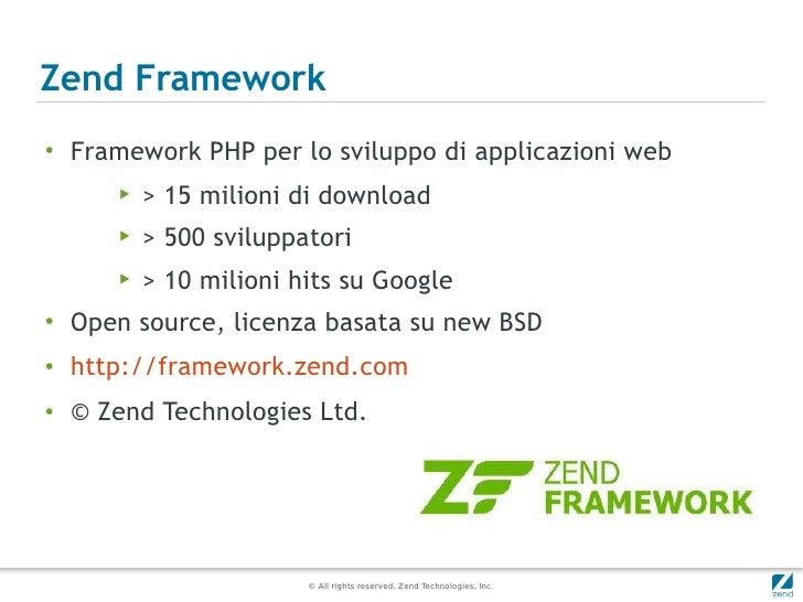 Zend Framework●    Framework PHP per lo sviluppo di applicazioni web       ▶   > 15 milioni di download       ▶   > 500 sv...