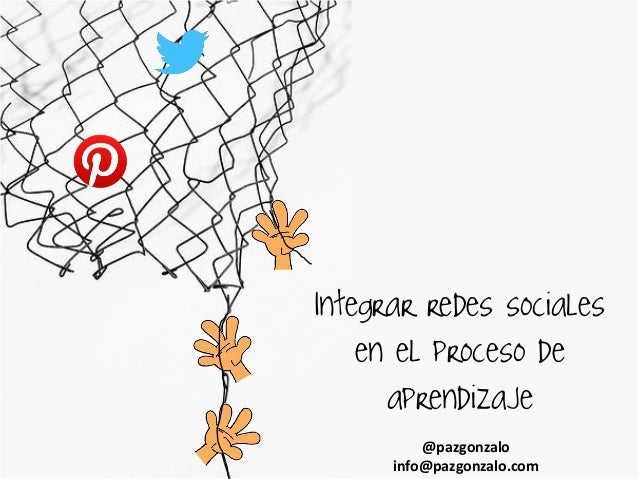 @pazgonzalo info@pazgonzalo.com Integrar redes sociales en el proceso de aprendizaje