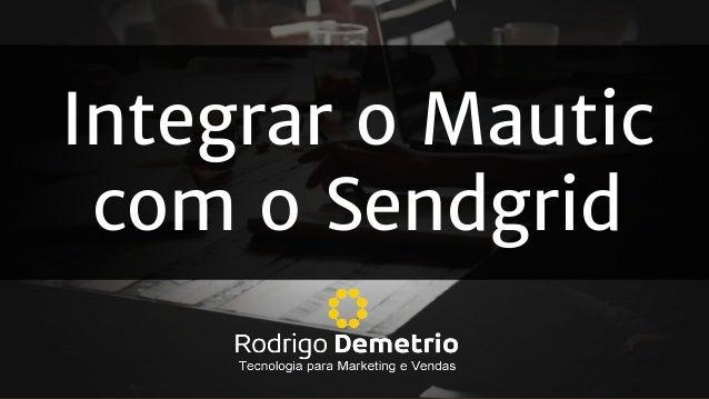 Integrar o Mautic com o Sendgrid