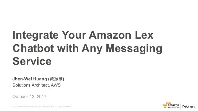 © 2017, Amazon Web Services, Inc. or its Affiliates. All rights reserved. Jhen-Wei Huang (黃振維) Solutions Architect, AWS In...