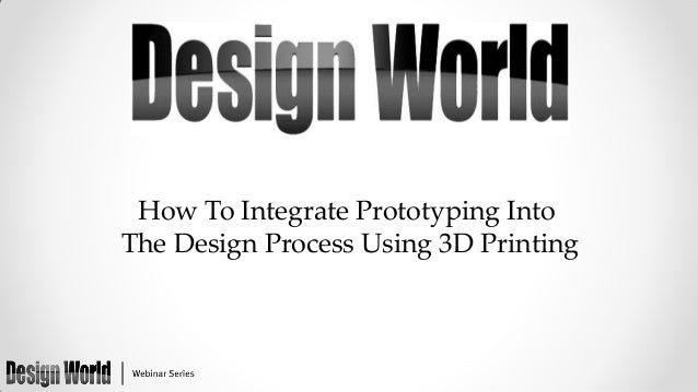 How To Integrate Prototyping Into The Design Process Using 3D Printing