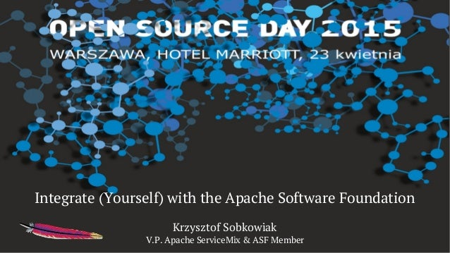 Integrate (Yourself) with the Apache Software Foundation Krzysztof Sobkowiak V.P. Apache ServiceMix & ASF Member