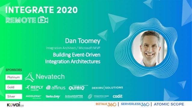 Dan Toomey Integration Architect / Microsoft MVP Building Event-Driven Integration Architectures