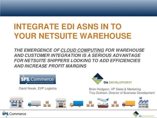 INTEGRATE EDI ASNS IN TOYOUR NETSUITE WAREHOUSETHE EMERGENCE OF CLOUD COMPUTING FOR WAREHOUSEAND CUSTOMER INTEGRATION IS A...
