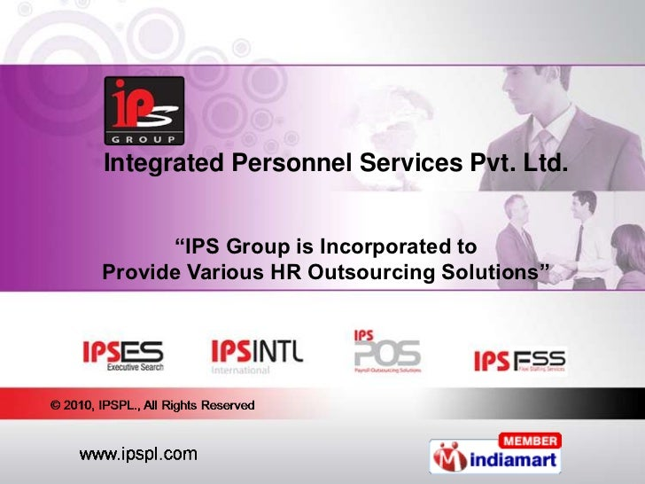 "Integrated Personnel Services Pvt. Ltd.<br />""IPS Group is Incorporated to Provide Various HR Outsourcing Solutions""<br />"