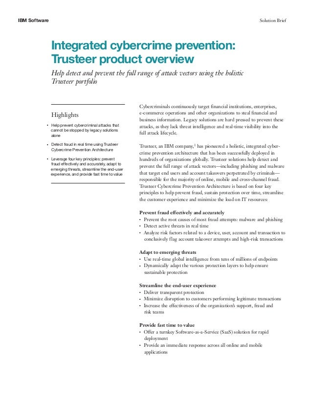 IBM Software Solution Brief Integrated cybercrime prevention: Trusteer product overview Help detect and prevent the full r...
