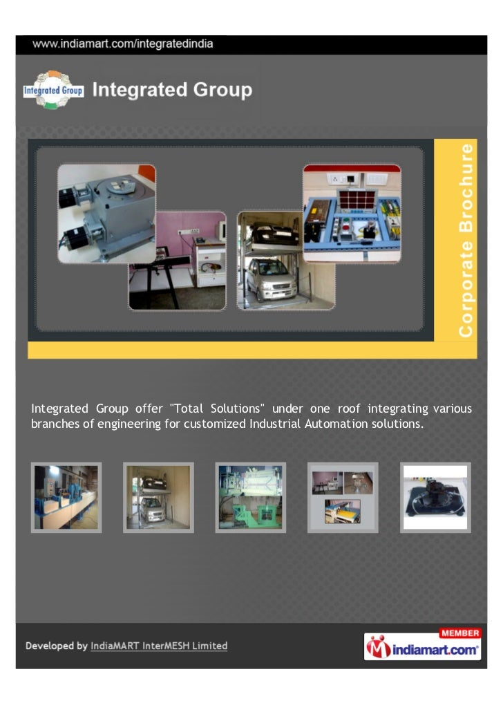 """Integrated Group offer """"Total Solutions"""" under one roof integrating variousbranches of engineering for customized Industri..."""
