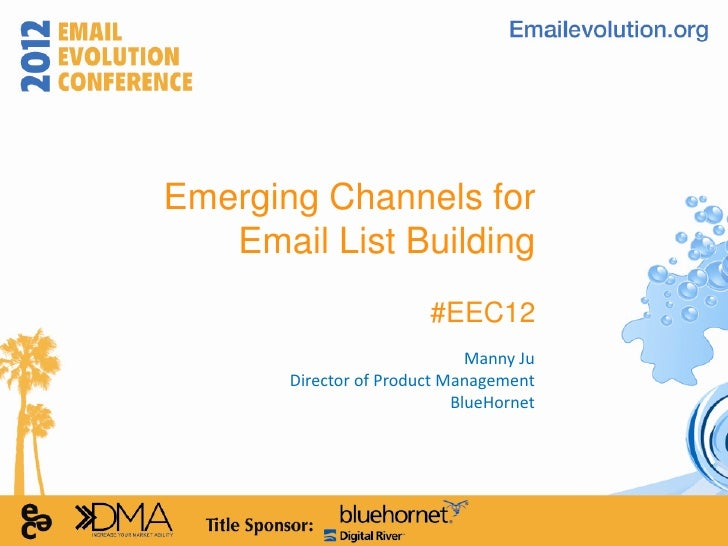 Emerging Channels for   Email List Building                        #EEC12                              Manny Ju       Dire...