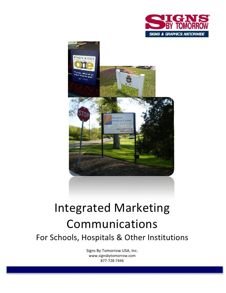 Integrated Marketing       CommunicationsFor Schools, Hospitals & Other Institutions              Signs By Tomorrow USA, I...