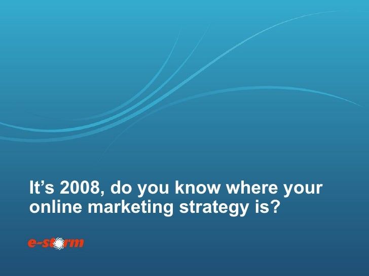 It's 2008, do you know where your online marketing strategy is?
