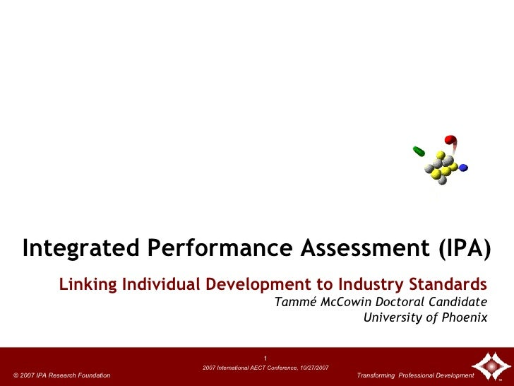 Integrated Performance Assessment (IPA)               Linking Individual Development to Industry Standards                ...