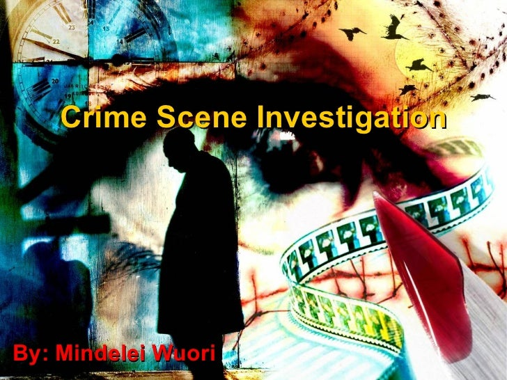 Crime Scene Investigation By: Mindelei Wuori