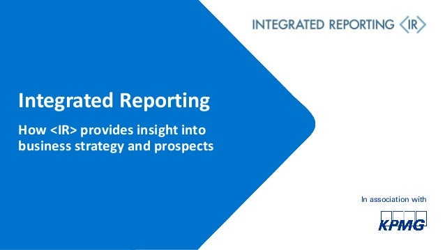 Integrated Reporting In association with How <IR> provides insight into business strategy and prospects