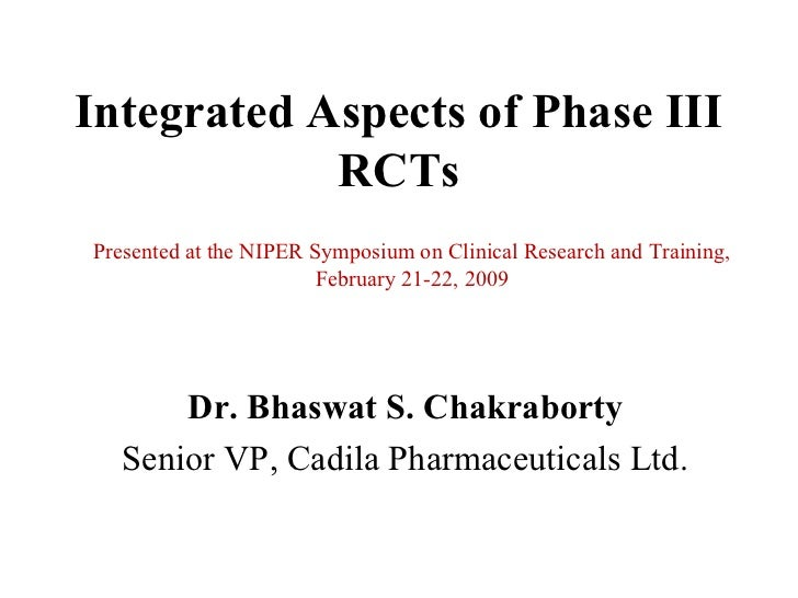 Integrated Aspects of Phase III            RCTsPresented at the NIPER Symposium on Clinical Research and Training,        ...