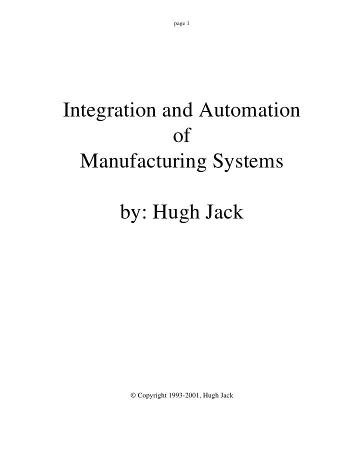page 1     Integration and Automation              of   Manufacturing Systems        by: Hugh Jack            © Copyright ...
