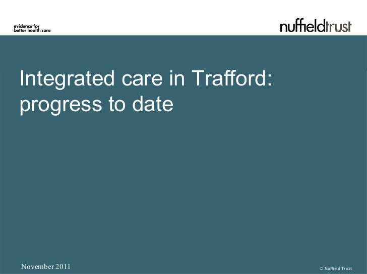 Integrated care in Trafford:progress to dateNovember 2011                  © Nuffield Trust