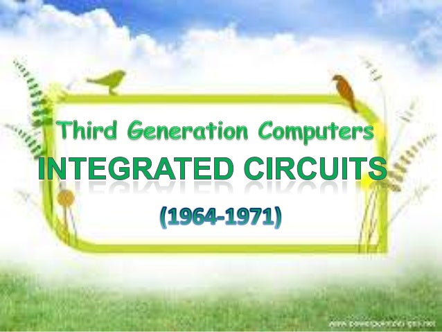 were generally much smaller insize than the 2nd and 1stgeneration computers. This isbecause these newer computersmade us ...