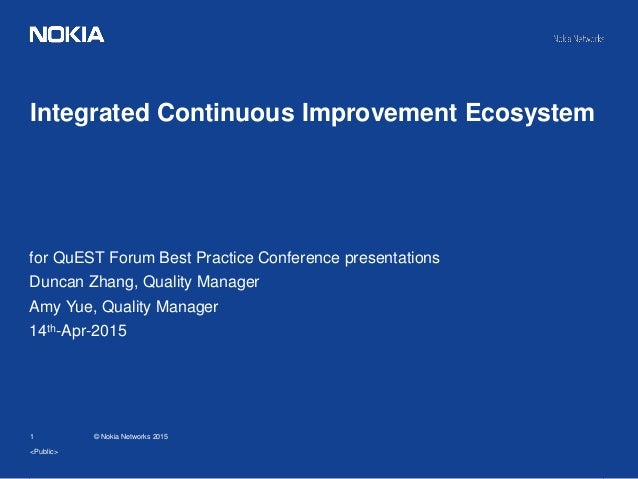 1 © Nokia Networks 2015 Integrated Continuous Improvement Ecosystem <Public> for QuEST Forum Best Practice Conference pres...