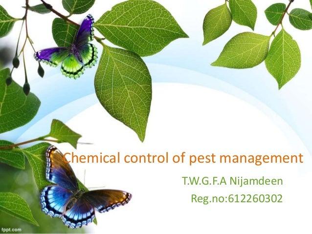 Chemical control of pest management T.W.G.F.A Nijamdeen Reg.no:612260302