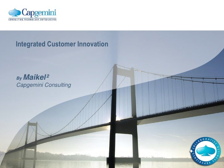 Integrated Customer Innovation    By   Maikel² Capgemini Consulting