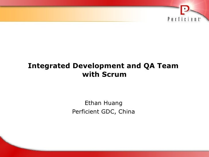 Integrated Development and QA Team  with Scrum Ethan Huang Perficient GDC, China