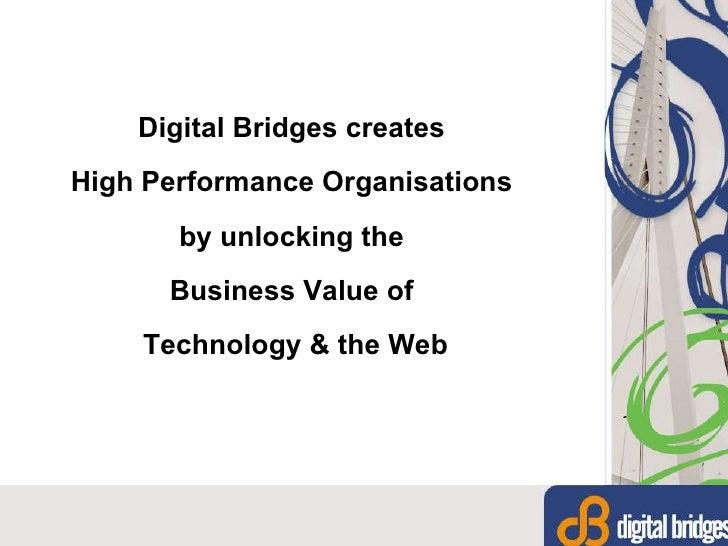 <ul><li>Digital Bridges creates  </li></ul><ul><li>High Performance Organisations  </li></ul><ul><li>by unlocking the  </l...