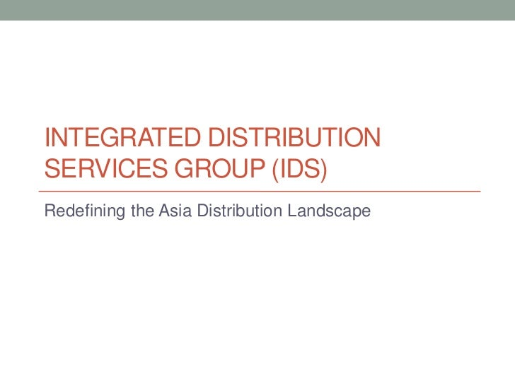 INTEGRATED DISTRIBUTIONSERVICES GROUP (IDS)Redefining the Asia Distribution Landscape