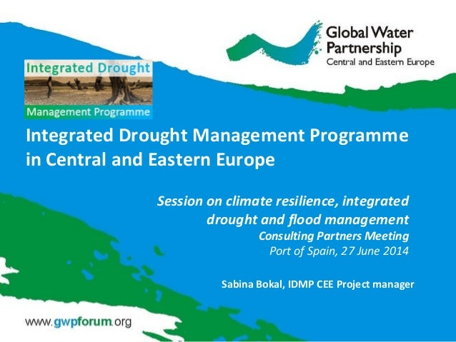 Integrated Drought Management Programme in Central and Eastern Europe Sabina Bokal, IDMP CEE Project manager Session on cl...