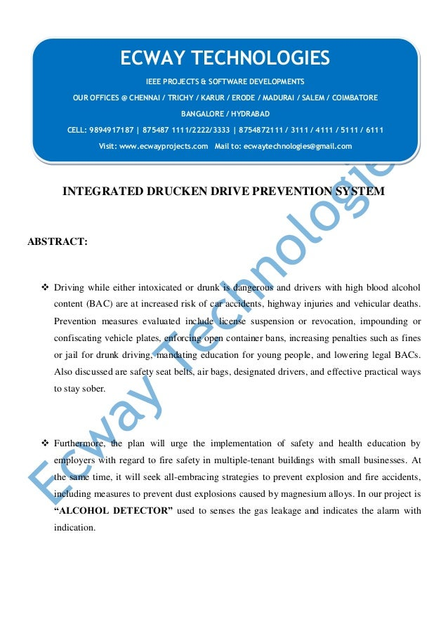 INTEGRATED DRUCKEN DRIVE PREVENTION SYSTEM ABSTRACT:  Driving while either intoxicated or drunk is dangerous and drivers ...