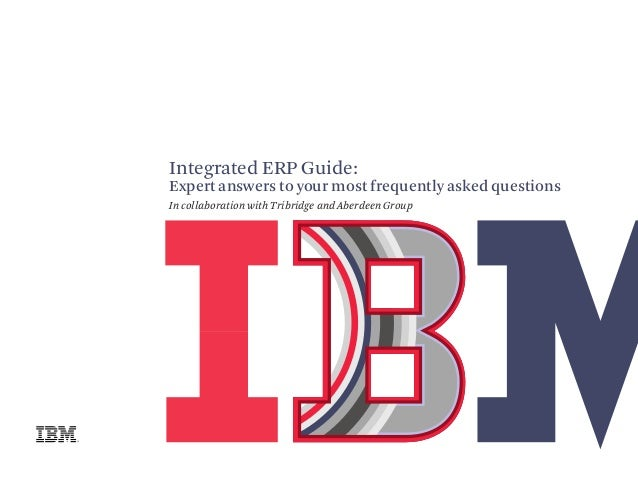 Integrated ERP Guide:Expert answers to your most frequently asked questionsIn collaboration with Tribridge and Aberdeen Gr...