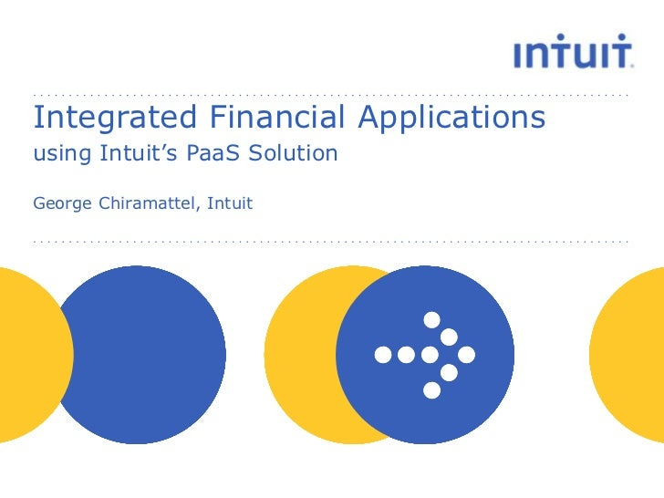 Integrated Financial Applicationsusing Intuit's PaaS SolutionGeorge Chiramattel, Intuit