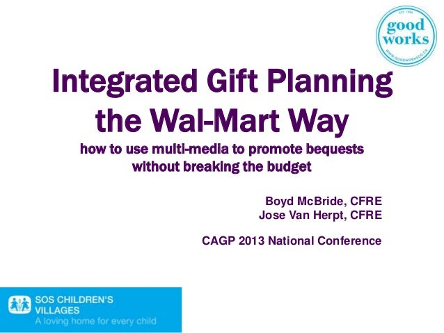 Integrated Gift Planningthe Wal-Mart Wayhow to use multi-media to promote bequestswithout breaking the budgetBoyd McBride,...